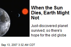 When the Sun Dies, Earth Might Not