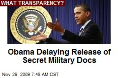 Obama Delaying Release of Secret Military Docs