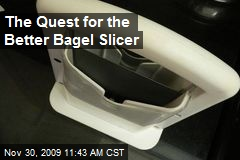 The Quest for the Better Bagel Slicer