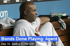 Bonds Done Playing: Agent