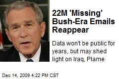 22M 'Missing' Bush-Era Emails Reappear