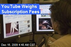 YouTube Weighs Subscription Fees