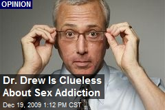Dr. Drew Is Clueless About Sex Addiction