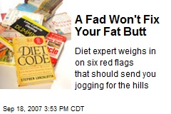A Fad Won't Fix Your Fat Butt