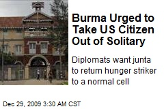 Burma Urged to Take US Citizen Out of Solitary