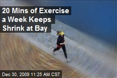 20 Mins of Exercise a Week Keeps Shrink at Bay