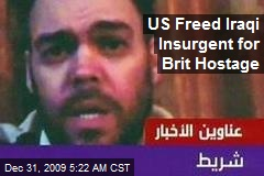 US Freed Iraqi Insurgent for Brit Hostage