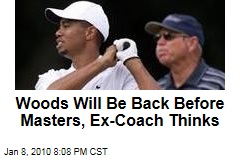 Woods Will Be Back Before Masters, Ex-Coach Thinks