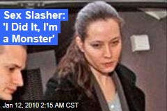Sex Slasher: 'I Did It, I'm a Monster'