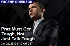 Prez Must Get Tough, Not Just Talk Tough