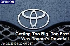 Getting Too Big, Too Fast Was Toyota's Downfall