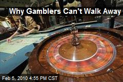 Why Gamblers Can't Walk Away