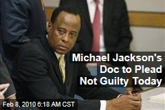 Michael Jackson's Doc to Plead Not Guilty Today
