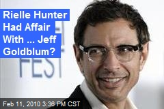 Rielle Hunter Had Affair With ... Jeff Goldblum?