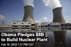 Obama Pledges $8B to Build Nuclear Plant