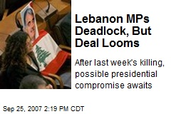 Lebanon MPs Deadlock, But Deal Looms