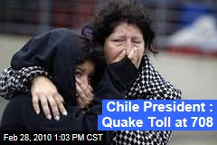 Chile President : Quake Toll at 708