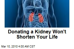 Donating a Kidney Won't Shorten Your Life