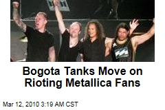 Bogota Tanks Move on Rioting Metallica Fans