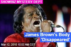 James Brown's Body 'Disappeared'
