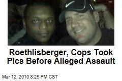 Roethlisberger, Cops Took Pics Before Alleged Assault