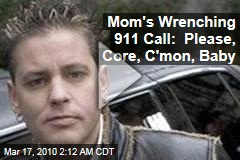 Mom's Wrenching 911 Call: Please, Core, C'mon, Baby