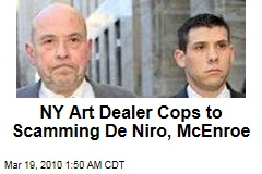NY Art Dealer Cops to Scamming De Niro, McEnroe