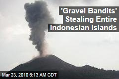 'Gravel Bandits' Stealing Entire Indonesian Islands