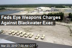 Feds Eye Weapons Charges Against Blackwater Exec