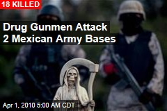 Drug Gunmen Attack 2 Mexican Army Bases