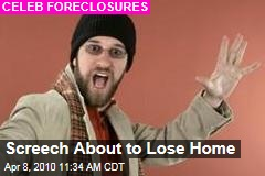 Screech About to Lose Home