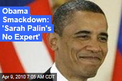 Obama Smackdown: 'Sarah Palin's No Expert'