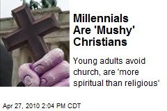 Millennials Are 'Mushy' Christians
