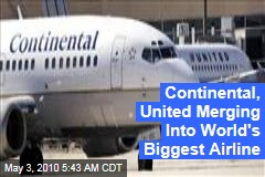 Continental, United Merging Into World's Biggest Airline