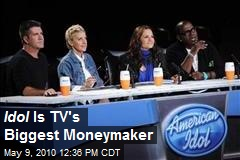 Idol Is TV's Biggest Moneymaker