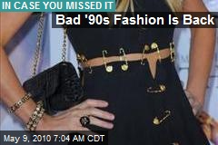 Bad '90s Fashion Is Back