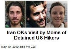 Iran OKs Visit by Moms of Detained US Hikers