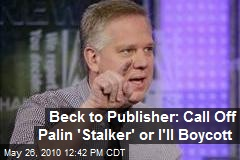 Beck to Publisher: Call Off Palin 'Stalker' or I'll Boycott