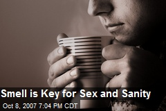 Smell is Key for Sex and Sanity