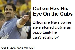 Cuban Has His Eye On the Cubs
