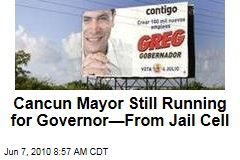 Cancun Mayor Still Running for Governor—From Jail Cell