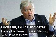 Look Out, GOP Candidates: Haley Barbour Looks Strong