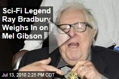 Sci-Fi Legend Ray Bradbury Weighs In on Mel Gibson