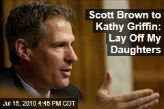 Scott Brown to Kathy Griffin: Lay Off My Daughters