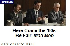 Here Come the '60s: Be Fair, Mad Men