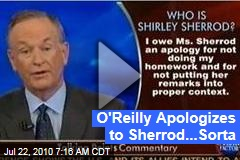 O'Reilly Apologizes to Sherrod...Sorta