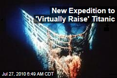 New Expedition to 'Virtually Raise' Titanic