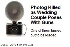 Photog Killed as Wedding Couple Poses With Guns