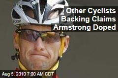 Other Cyclists Backing Claims Armstrong Doped