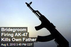 Bridegroom Firing AK-47 Kills Own Father